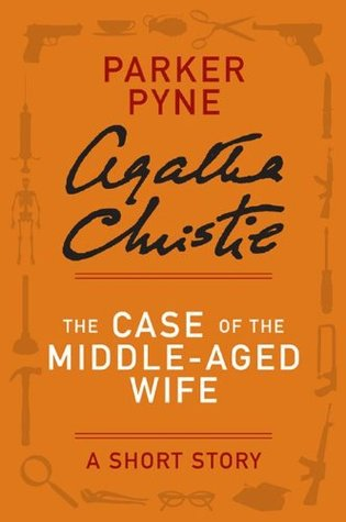 The Case of the Middle-Aged Wife: A Short Story (Parker Pyne)